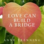 Love Can Build a Bridge by Anne Trenning