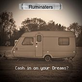 Cash in on Your Dreams by The Ruminaters