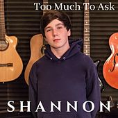 Too Much to Ask de Shannon