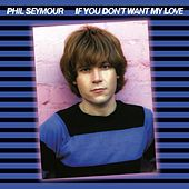 If You Don't Want My Love by Phil Seymour