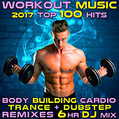 Workout Music 2017 Top 100 Hits Body Building Cardio Trance + Dubstep Remixes 6 Hr DJ Mix von Various Artists