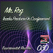 Tracks Produced In Confinement by Mr.Rog