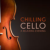 Chilling Cello - A Relaxing Evening von Various Artists
