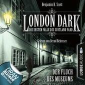 London Dark - Die ersten Fälle des Scotland Yard, Folge 6: Der Fluch des Museums (Ungekürzt) von Benjamin K. Scott