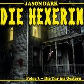 Die Tür ins Gestern - Die Hexerin, Folge 3 (Ungekürzt) von Jason Dark