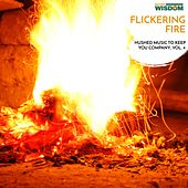 Flickering Fire - Hushed Music to Keep You Company, Vol. 4 de Various