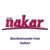 Bachateando Con Nakar by Grupo Nakar