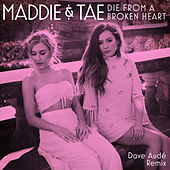 Die From A Broken Heart (Dave Audé Remix) by Maddie & Tae