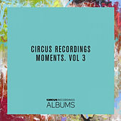 CIRCUS RECORDINGS MOMENTS, VOL.3 by Various Artists