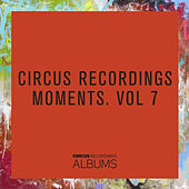 CIRCUS RECORDINGS MOMENTS, VOL.7 von Various Artists