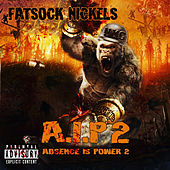 A.I.P 2: Absence Is Power 2 von Fatsock Nickels