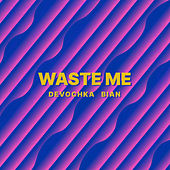 Waste Me by Devochka