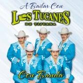 A Bailar Con Los Tucanes Con Banda de Los Tucanes de Tijuana