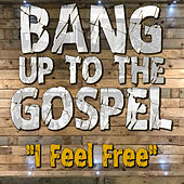 I Feel Free by Bang up to the Gospel