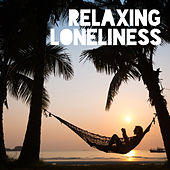 Relaxing Loneliness – Total Slow Chillout, Pure Rest, Electronic Vibes, Calm Down von Chill Out