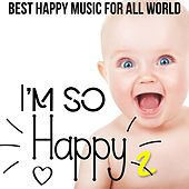 I'm so Happy, Vol. 2 (Best Happy Music For All World) von Various Artists