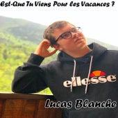 Est-ce que tu viens pour les vacances? de Lucas Blanche