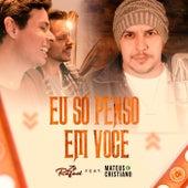 Eu Só Penso em Você (feat. Mateus e Cristiano) von Zé Rafael