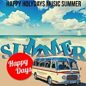 Summer Happy Days (Happy Holydays Music Summer) by Various Artists