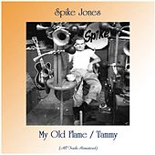 My Old Flame / Tammy (All Tracks Remastered) by Spike Jones