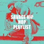 Savage Hip Hop Playlist by Fresh Beat MCs, Sassydee, Tough Rhymes, Hot Contender, Miami Beatz, Regina Avenue, Platinum Deluxe, Graham Blvd, Movie Sounds Unlimited, 2Glory, Princess Beat, Bling Bling Bros