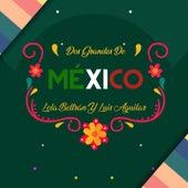 Dos Grandes de México Lola Beltrán y Luis Aguilar de Luis Aguilar Y Lucha Avila, Lola Beltran, Luis Aguilar