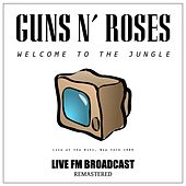 Welcome to the Jungle (Live Fm Broadcast Remastered) by Guns N' Roses