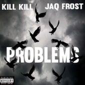 Problems (feat. Jaq Frost) de KILL KILL