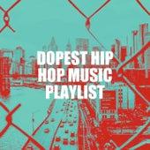 Dopest Hip Hop Music Playlist by Platinum Deluxe, Graham Blvd, Fresh Beat MCs, Groovy-G, Tough Rhymes, Bling Bling Bros, Sister Nation, Regina Avenue, Boricua Boys, RnB Flavors