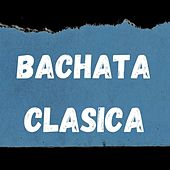Bachata Clasica by Elvis Martines, Frank Reyes, Joé Veras, Kiko Rodriguez
