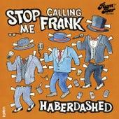 Haberdashed von Stop Calling Me Frank