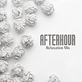 Afterhour Relaxation Mix - Light Chillout Music That Works Great for Stress Relief After Work or School von Chillout Lounge Relax