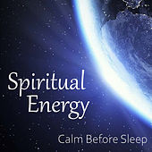 Spiritual Energy Calm Before Sleep by Various Artists
