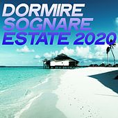 Dormire Sognare Estate 2020 (Lounge la musica per rilassarci) de Various Artists
