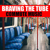 Braving The Tube Commute Music by Various Artists
