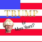Trump for More Years? by Rucka Rucka Ali