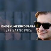 E Moj Kume, Kućo Stara (Radio Edit) by Ivan Martić Ivica