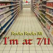 I'm at 7/11 by Rucka Rucka Ali