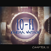 Lo-Fi Cinema Vintage Music: Chapter 3 (The Complete Edition) de Various Artists