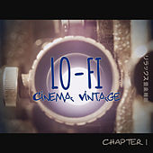 Lo-Fi Cinema Vintage Music: Chapter 1 by Various Artists
