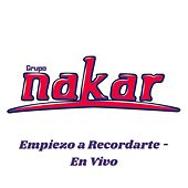 Empiezo a Recordarte (En Vivo) de Grupo Nakar