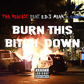 Burn This Bitch Down de Tha Realest