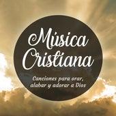Música Cristiana - Canciones para Orar, Alabar y Adorar a Dios by German Garcia
