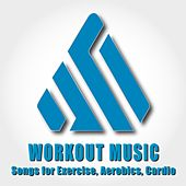 Workout Music: Songs for Exercise, Aerobics, Cardio von Various Artists