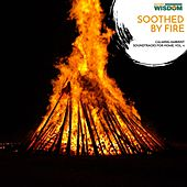 Soothed By Fire - Calming Ambient Soundtracks for Home, Vol. 4 by Various