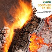 Soothed By Fire - Calming Ambient Soundtracks for Home, Vol. 2 by Various