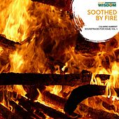 Soothed By Fire - Calming Ambient Soundtracks for Home, Vol. 5 by Various