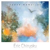 Faded Memories by Eric Chiryoku
