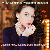 V120. Concert for Voice and Orchestra by Liudmila Knyazeva