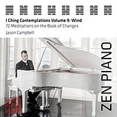 Zen Piano - I Ching Contemplations Volume 9: Wind - 72 Meditations on the Book of Changes by Jason Campbell
